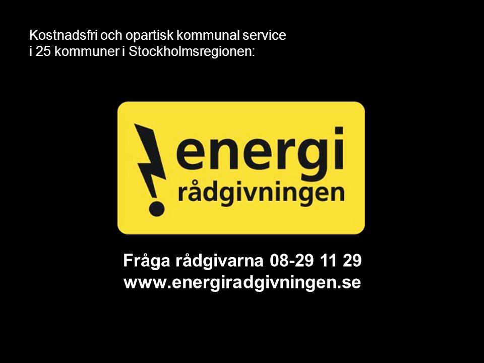 www.energiradgivningen.se Fråga rådgivarna 08-29 11 29