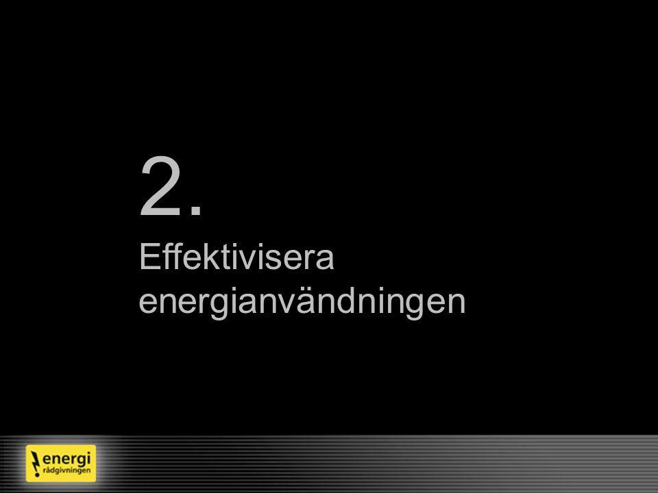 2. Effektivisera energianvändningen Exempel på åtgärder