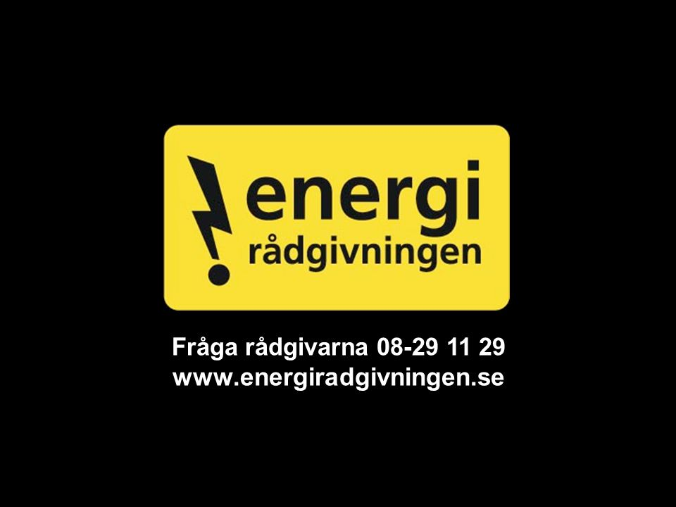 Fråga rådgivarna 08-29 11 29 www.energiradgivningen.se