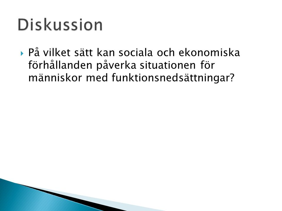 Diskussion På vilket sätt kan sociala och ekonomiska förhållanden påverka situationen för människor med funktionsnedsättningar