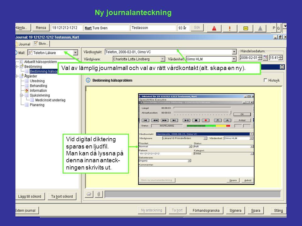 Ny journalanteckning Val av lämplig journalmall och val av rätt vårdkontakt (alt. skapa en ny).