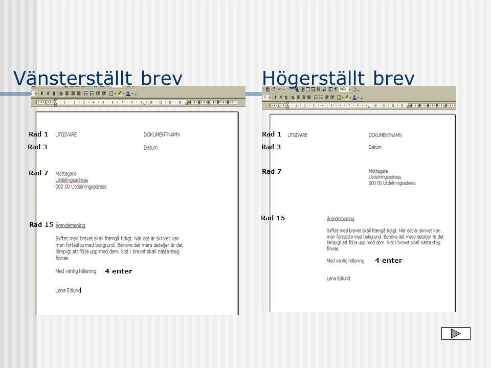 Vänsterställt brev Högerställt brev 4 enter 4 enter Rad 1 Rad 1 Rad 3