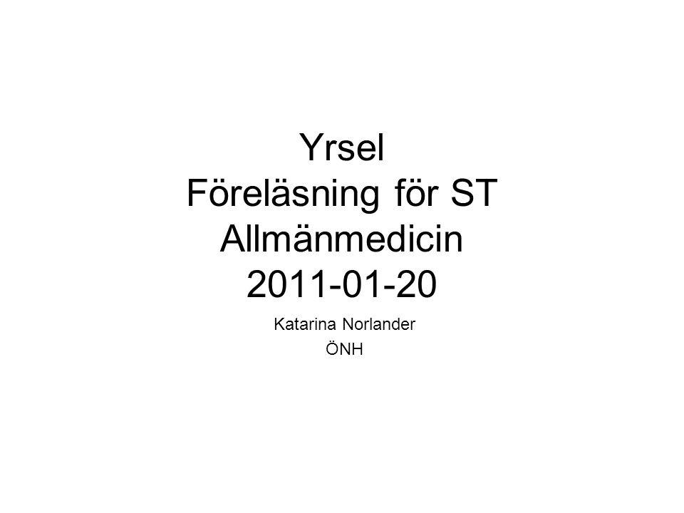 Yrsel Föreläsning för ST Allmänmedicin 2011-01-20