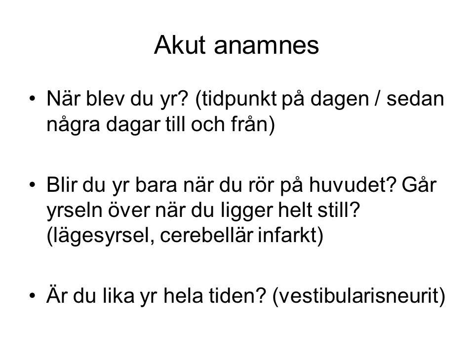 Akut anamnes När blev du yr (tidpunkt på dagen / sedan några dagar till och från)