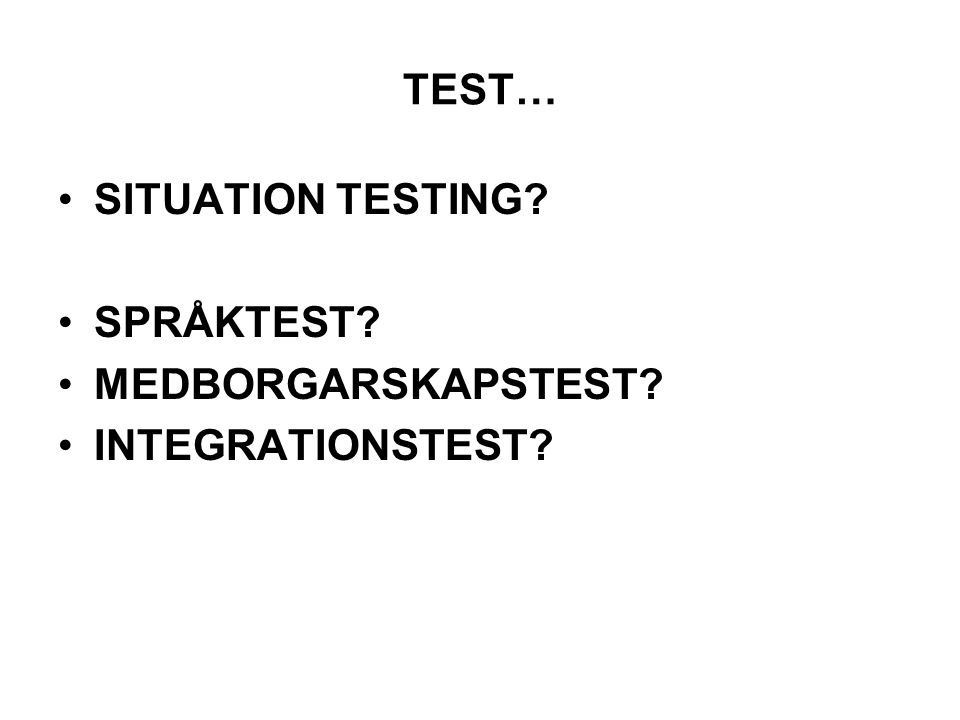 TEST… SITUATION TESTING SPRÅKTEST MEDBORGARSKAPSTEST INTEGRATIONSTEST