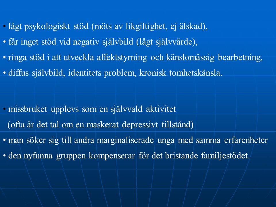lågt psykologiskt stöd (möts av likgiltighet, ej älskad),