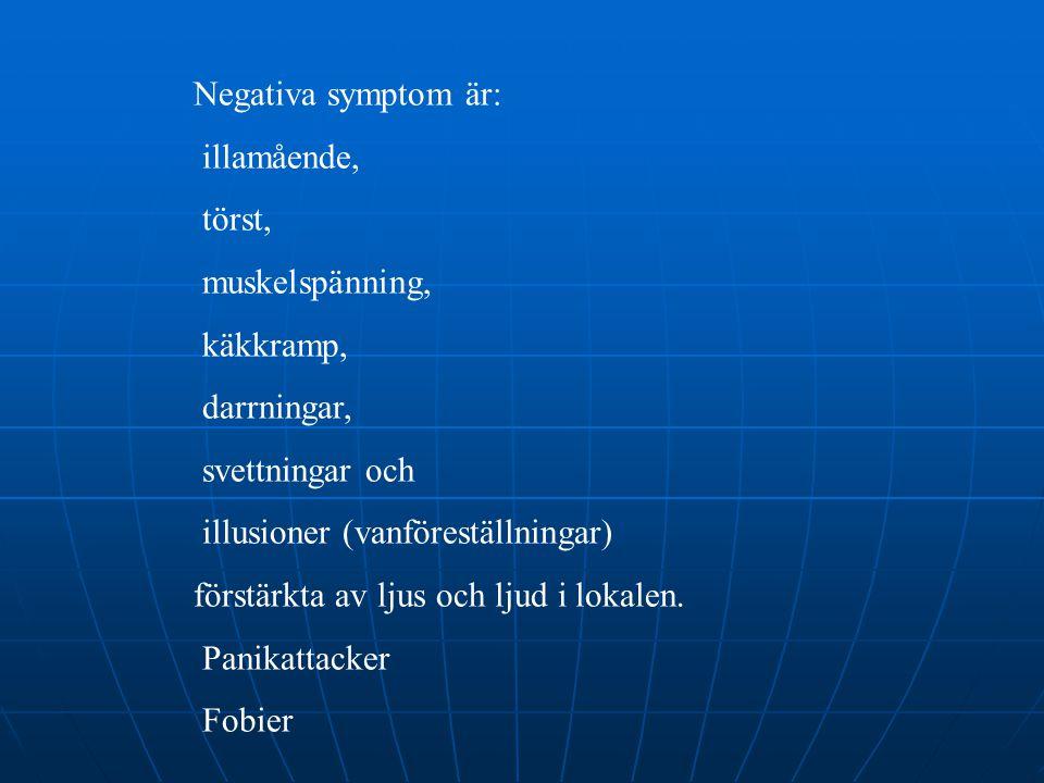 Negativa symptom är: illamående, törst, muskelspänning, käkkramp, darrningar, svettningar och.