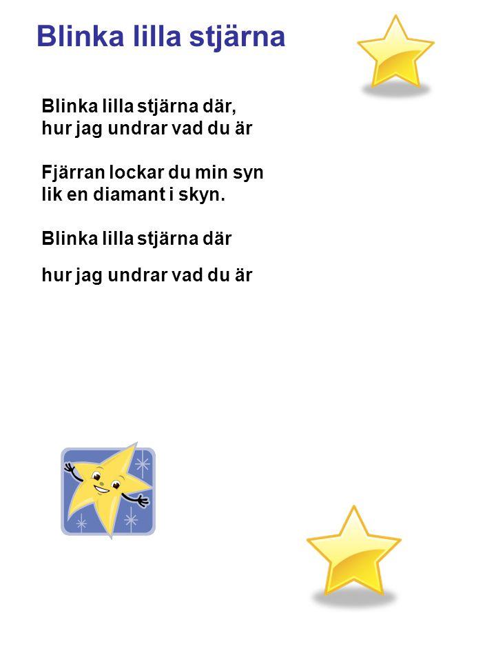 Blinka lilla stjärna Blinka lilla stjärna där,