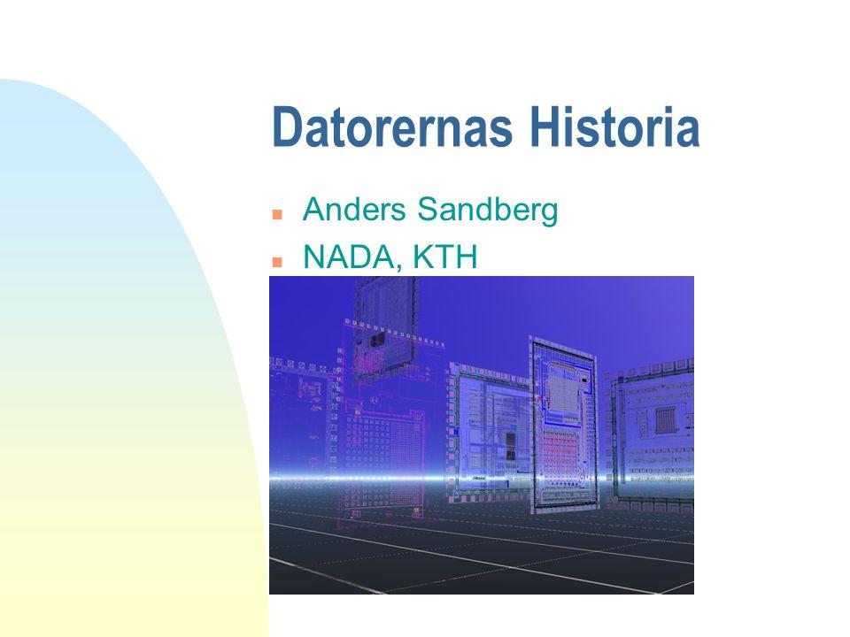 Datorernas Historia Anders Sandberg NADA, KTH