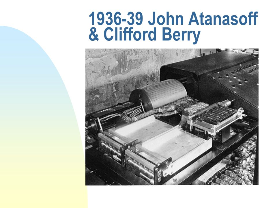 1936-39 John Atanasoff & Clifford Berry