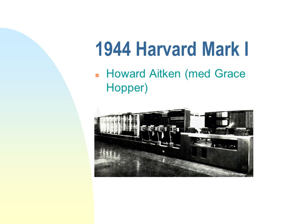 1944 Harvard Mark I Howard Aitken (med Grace Hopper)