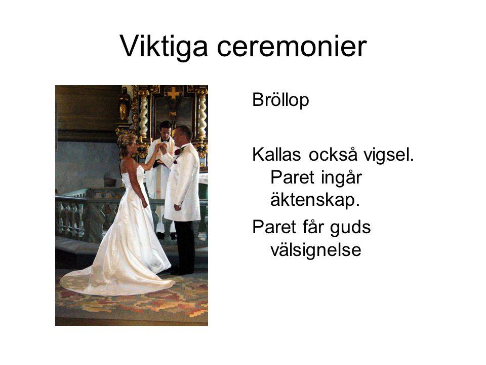 Viktiga ceremonier Bröllop Kallas också vigsel. Paret ingår äktenskap.