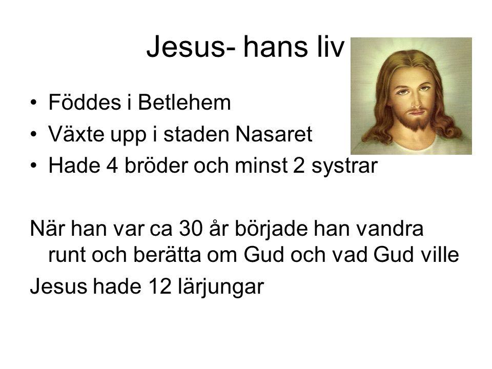 Jesus- hans liv Föddes i Betlehem Växte upp i staden Nasaret