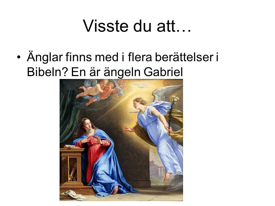 Visste du att… Änglar finns med i flera berättelser i Bibeln En är ängeln Gabriel.
