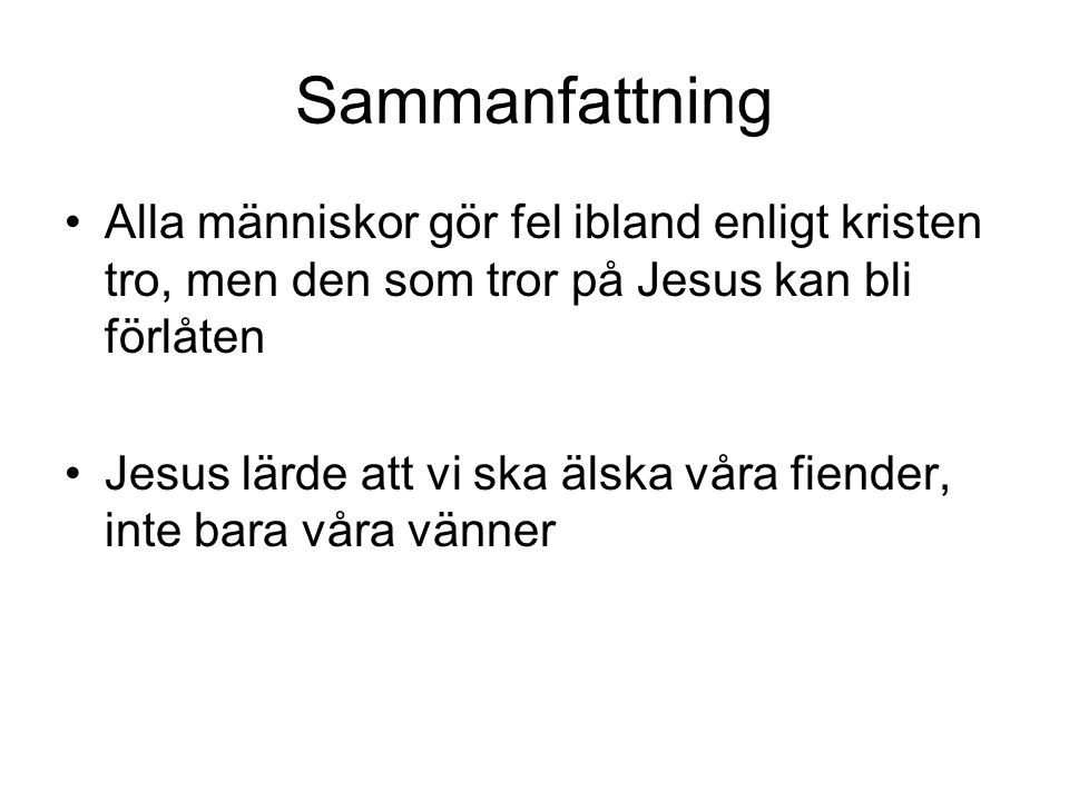 Sammanfattning Alla människor gör fel ibland enligt kristen tro, men den som tror på Jesus kan bli förlåten.