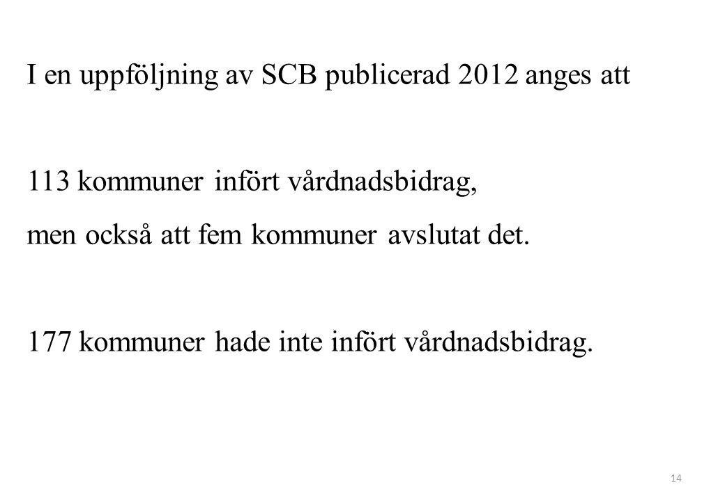 I en uppföljning av SCB publicerad 2012 anges att