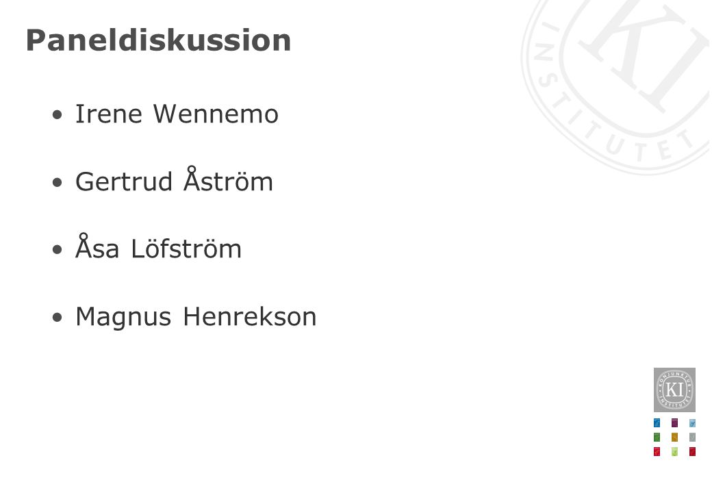 Paneldiskussion Irene Wennemo Gertrud Åström Åsa Löfström