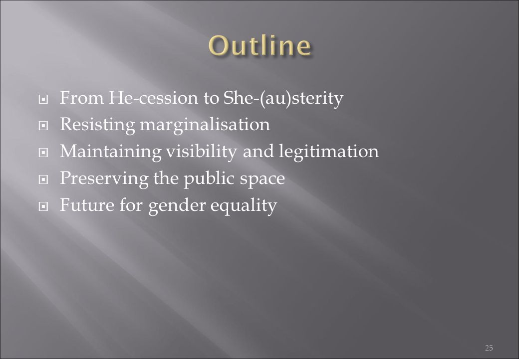 Outline From He-cession to She-(au)sterity Resisting marginalisation