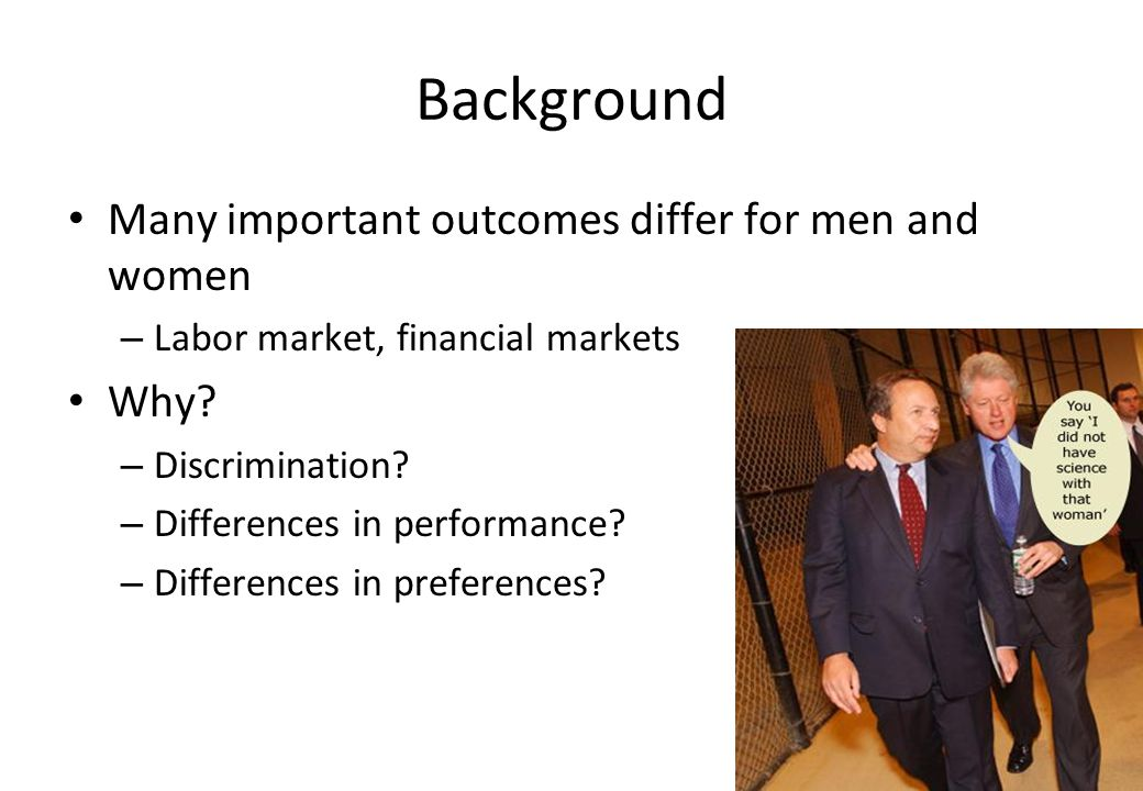 Background Many important outcomes differ for men and women Why