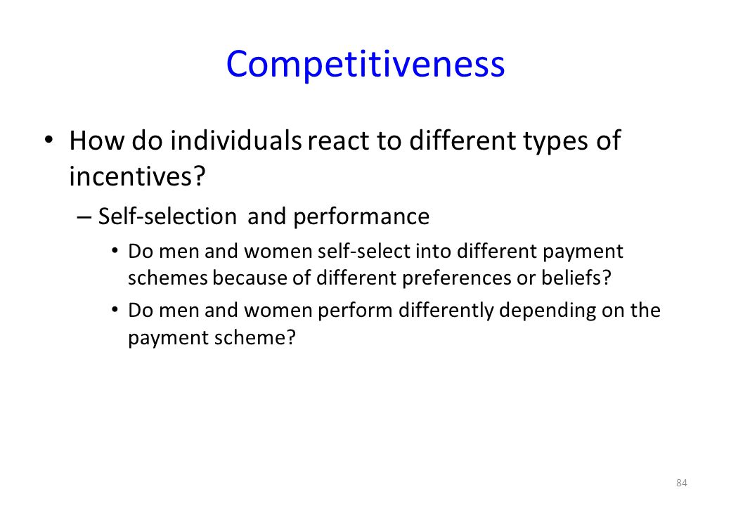 Competitiveness How do individuals react to different types of incentives Self-selection and performance.