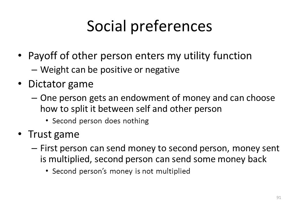 Social preferences Payoff of other person enters my utility function