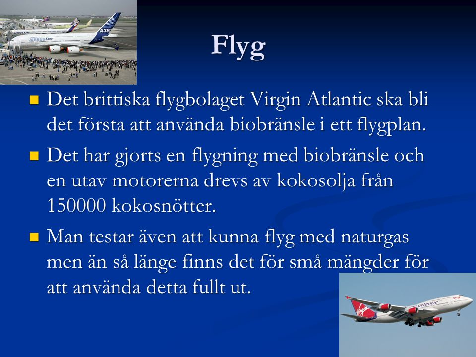 Flyg Det brittiska flygbolaget Virgin Atlantic ska bli det första att använda biobränsle i ett flygplan.
