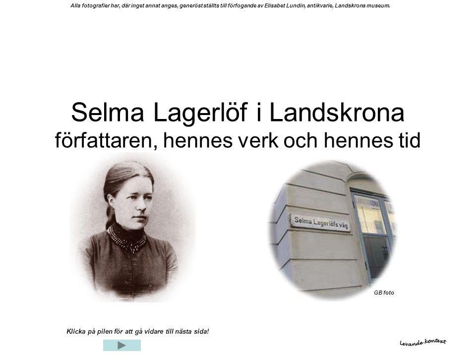 Selma Lagerlöf i Landskrona författaren, hennes verk och hennes tid