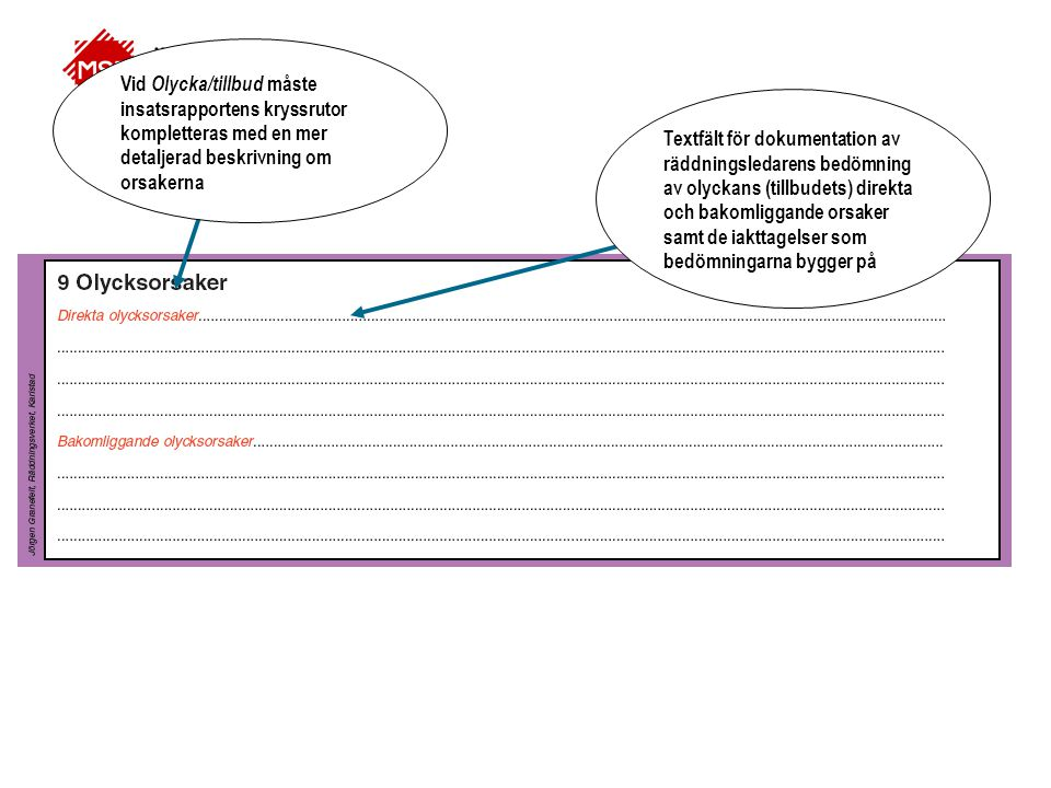 Vid Olycka/tillbud måste insatsrapportens kryssrutor kompletteras med en mer detaljerad beskrivning om orsakerna