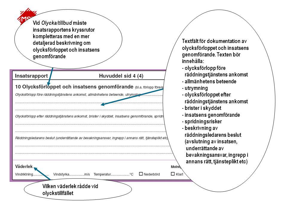 Vid Olycka/tillbud måste insatsrapportens kryssrutor kompletteras med en mer detaljerad beskrivning om olycksförloppet och insatsens genomförande