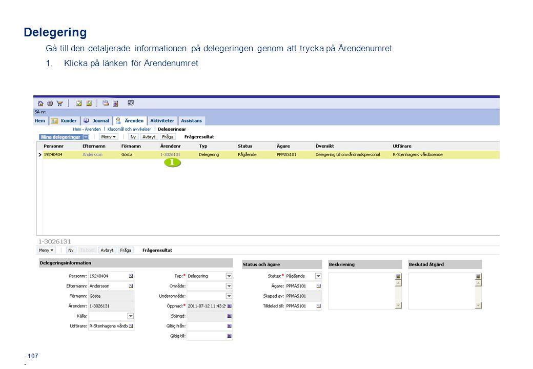 Delegering Gå till den detaljerade informationen på delegeringen genom att trycka på Ärendenumret. Klicka på länken för Ärendenumret.