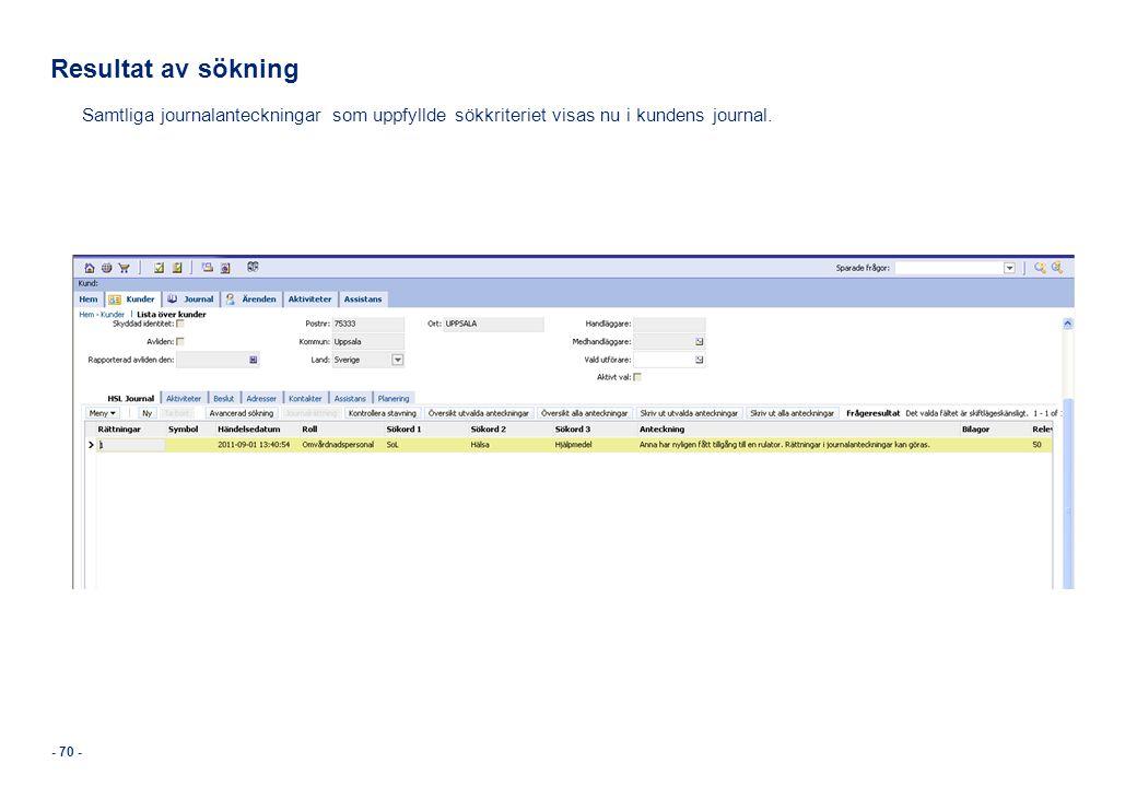 Resultat av sökning Samtliga journalanteckningar som uppfyllde sökkriteriet visas nu i kundens journal.