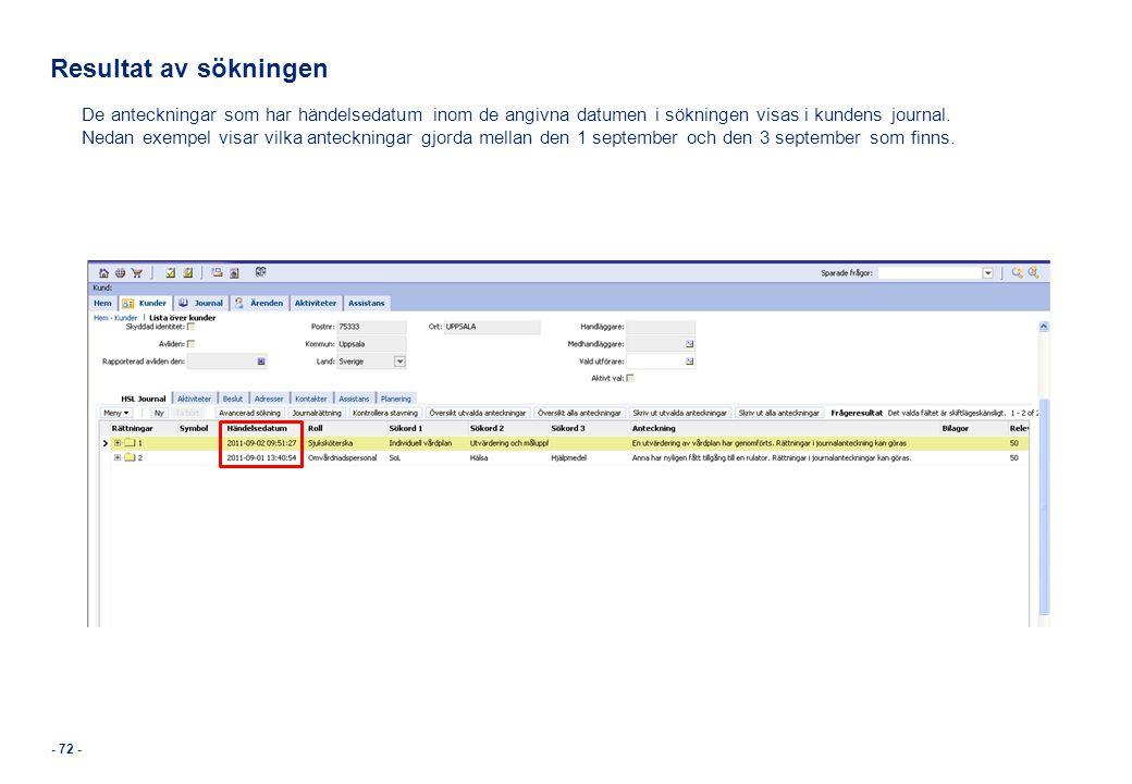 Resultat av sökningen De anteckningar som har händelsedatum inom de angivna datumen i sökningen visas i kundens journal.