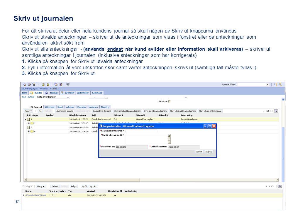 Skriv ut journalen För att skriva ut delar eller hela kundens journal så skall någon av Skriv ut knapparna användas.