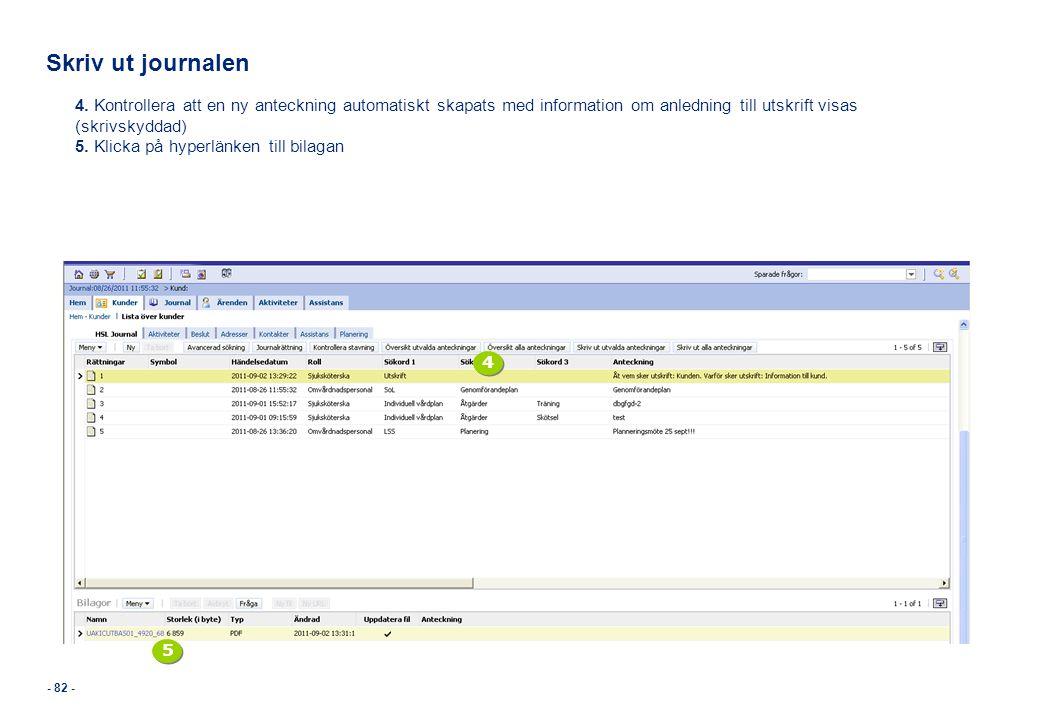 Skriv ut journalen 4. Kontrollera att en ny anteckning automatiskt skapats med information om anledning till utskrift visas (skrivskyddad)