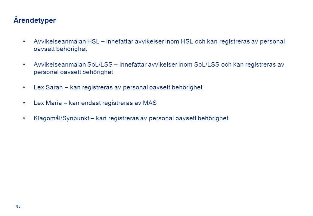 Ärendetyper Avvikelseanmälan HSL – innefattar avvikelser inom HSL och kan registreras av personal oavsett behörighet.