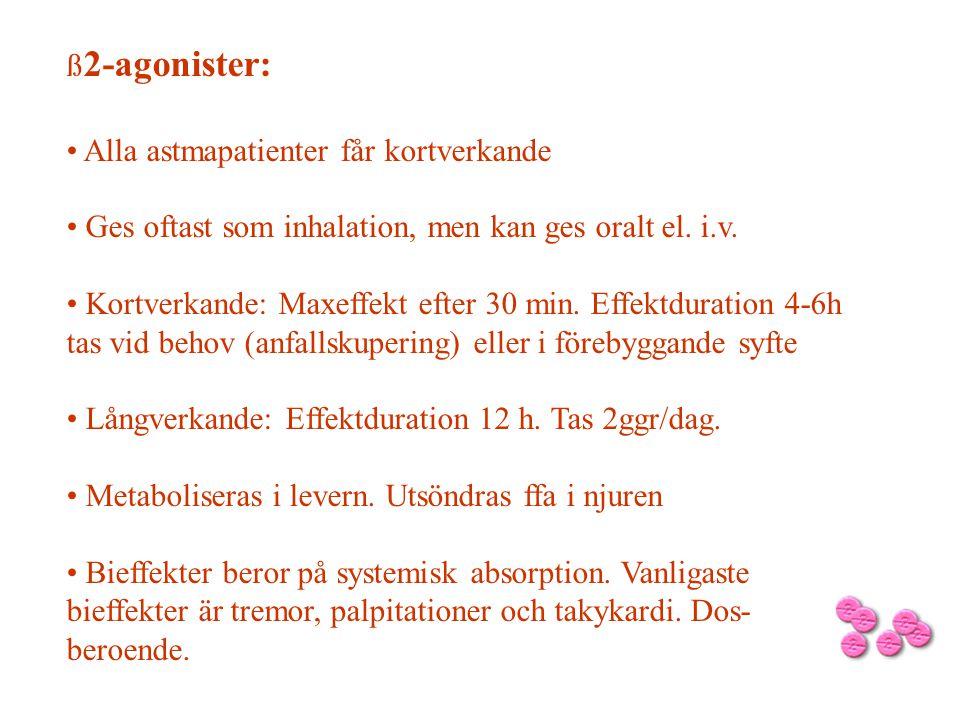 ß2-agonister: Alla astmapatienter får kortverkande. Ges oftast som inhalation, men kan ges oralt el. i.v.