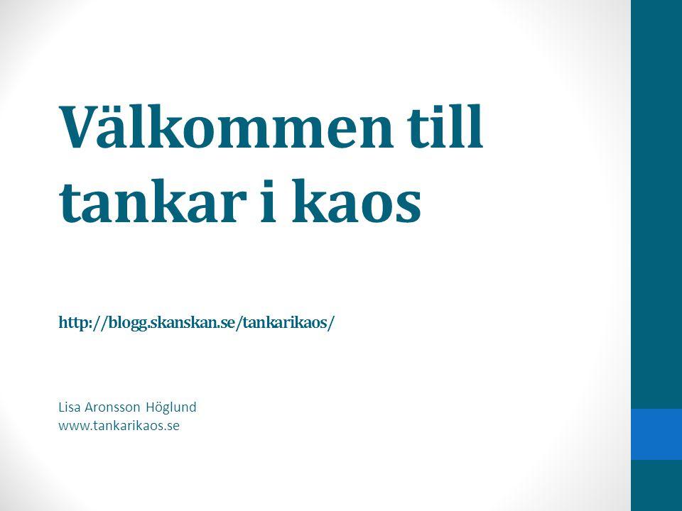 Välkommen till tankar i kaos http://blogg.skanskan.se/tankarikaos/