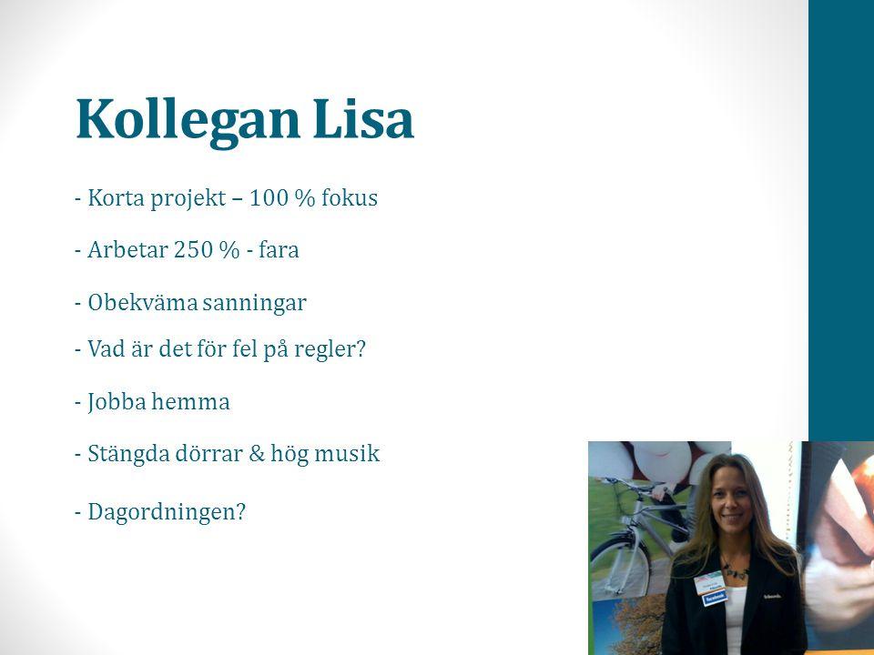 Kollegan Lisa - Korta projekt – 100 % fokus - Arbetar 250 % - fara