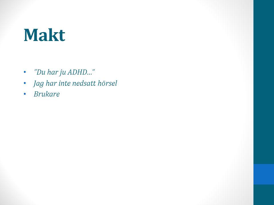 Du har ju ADHD… Jag har inte nedsatt hörsel Brukare