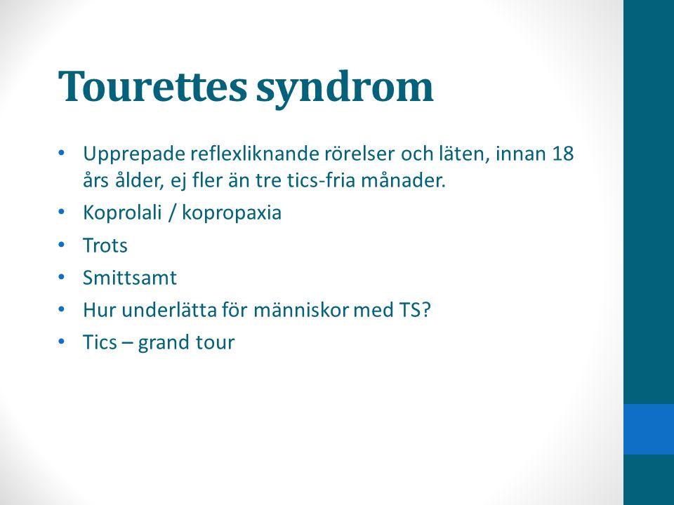 Tourettes syndrom Upprepade reflexliknande rörelser och läten, innan 18 års ålder, ej fler än tre tics-fria månader.