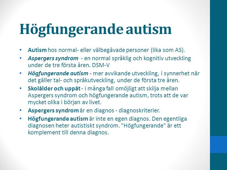 Högfungerande autism Autism hos normal- eller välbegåvade personer (lika som AS).