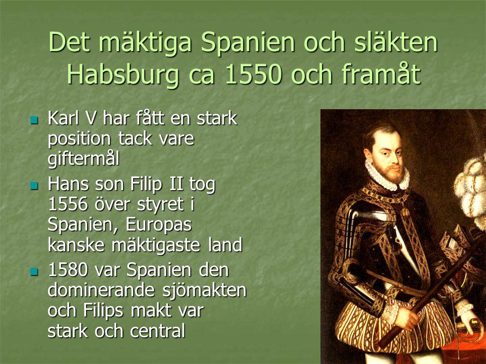 Det mäktiga Spanien och släkten Habsburg ca 1550 och framåt