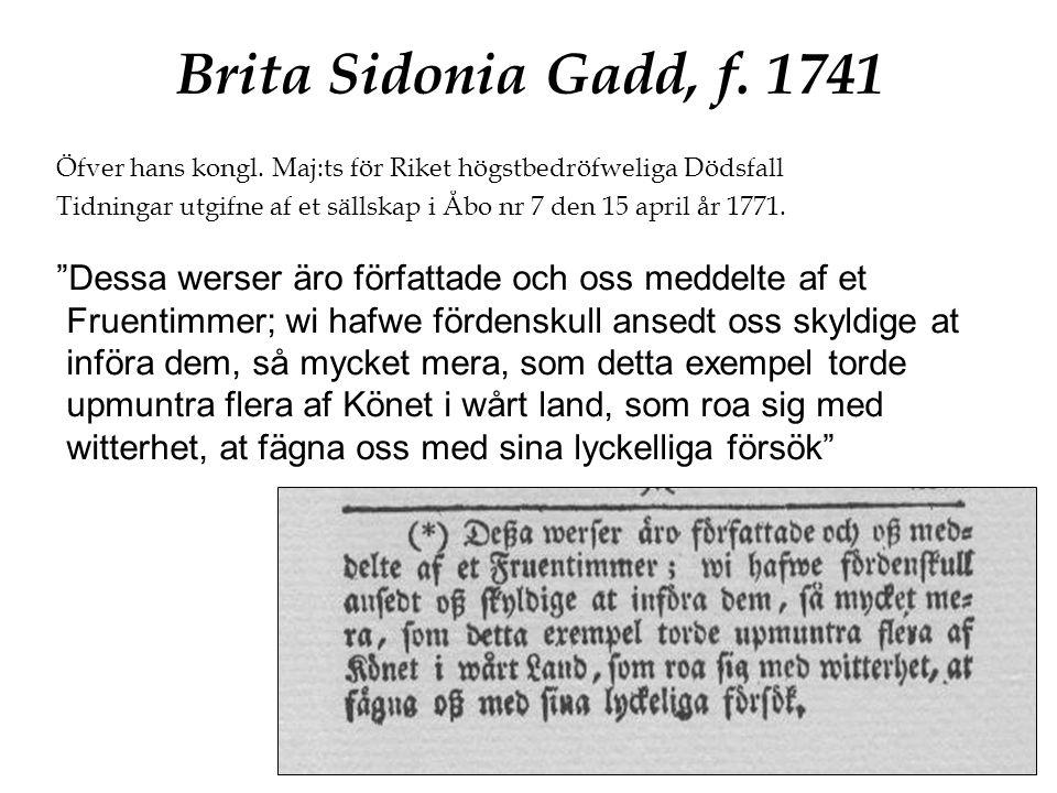 Brita Sidonia Gadd, f. 1741 Öfver hans kongl. Maj:ts för Riket högstbedröfweliga Dödsfall.