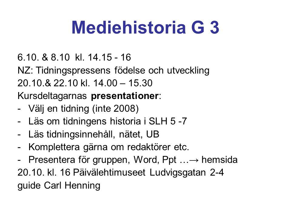 Mediehistoria G 3 6.10. & 8.10 kl. 14.15 - 16. NZ: Tidningspressens födelse och utveckling. 20.10.& 22.10 kl. 14.00 – 15.30.