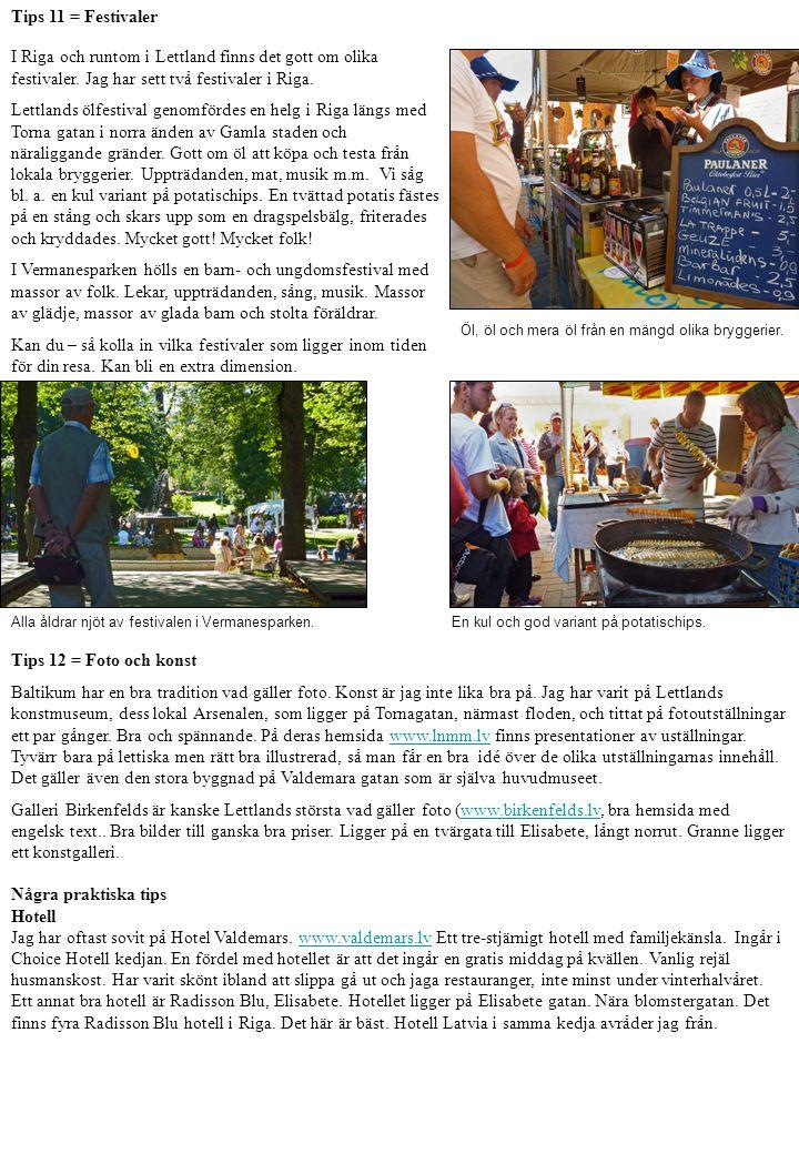 Tips 11 = Festivaler I Riga och runtom i Lettland finns det gott om olika festivaler. Jag har sett två festivaler i Riga.