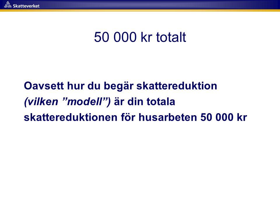 50 000 kr totalt Oavsett hur du begär skattereduktion (vilken modell ) är din totala skattereduktionen för husarbeten 50 000 kr.