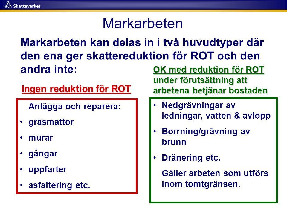 Markarbeten Markarbeten kan delas in i två huvudtyper där den ena ger skattereduktion för ROT och den andra inte: