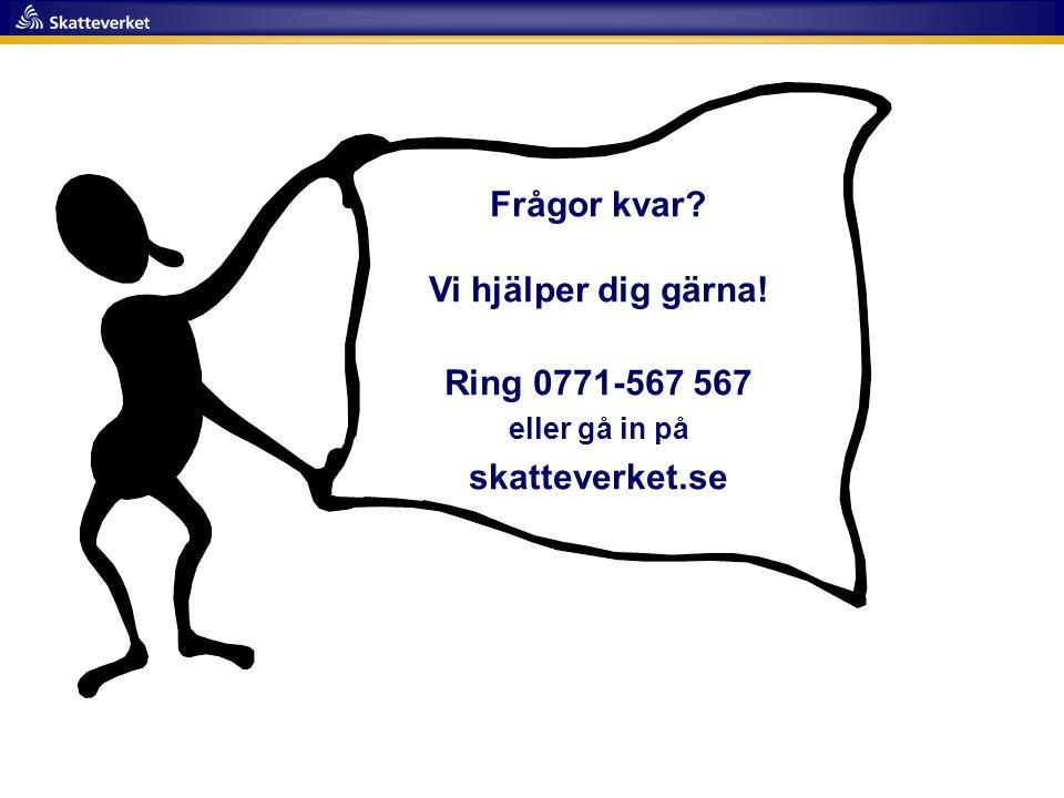Frågor kvar Vi hjälper dig gärna! Ring 0771-567 567 skatteverket.se