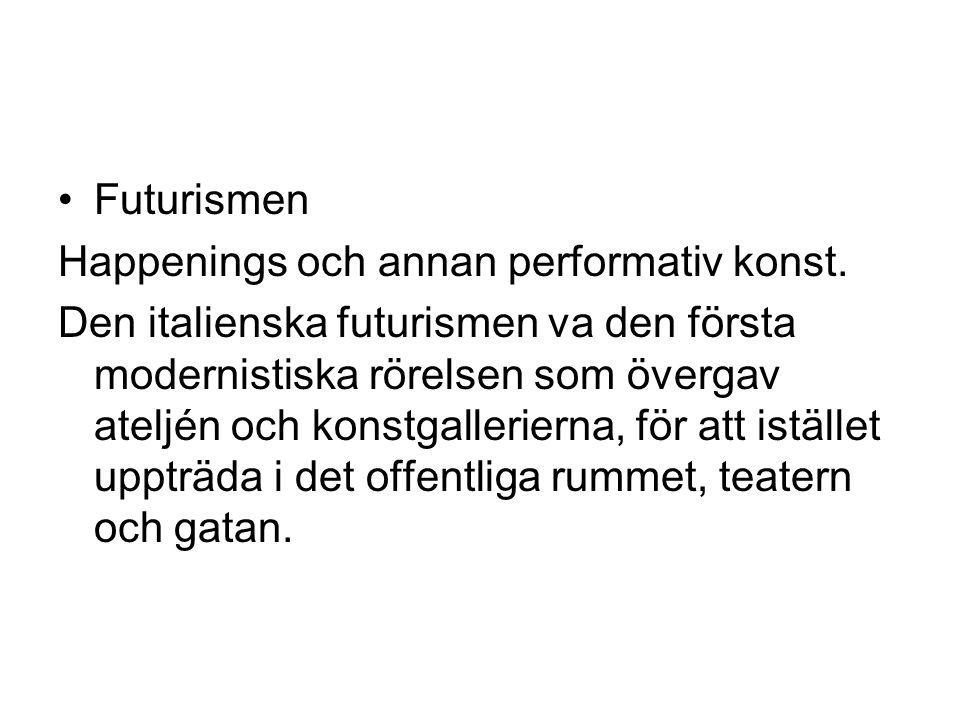 Futurismen Happenings och annan performativ konst.
