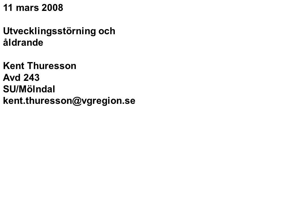 11 mars 2008 Utvecklingsstörning och åldrande. Kent Thuresson.